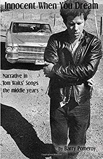 Innocent When You Dream: Narrative in Tom Waits' Songs - the middle years (Tom Waits' Music to Stories)