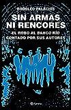 Sin armas ni rencores. Edición ampliada: El robo al banco Río contado por sus autores