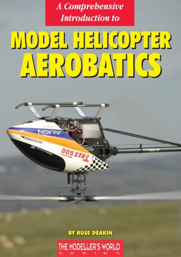 A Comprehensive Introduction to Model Helicopter Aerobatics (The Modelers World Series)