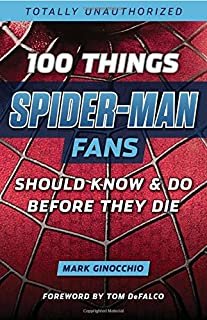 100 Things Spider-Man Fans Should Know & Do Before They Die (100 Things...Fans Should Know)