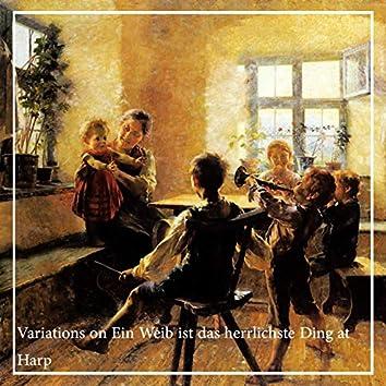 Variations on Ein Weib ist das herrlichste Ding at Harp, K. 613