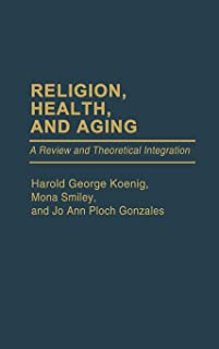Religion, Health, and Aging: A Review and Theoretical Integration