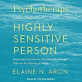 Psychotherapy and the Highly Sensitive Person     Improving Outcomes for That Minority of People Who Are the Majority of Clients              Written by:                                                                                                                                 Elaine N. Aron                               Narrated by:                                                                                                                                 Coleen Marlo                      Length: 11 hrs and 5 mins     Not rated yet     Overall 0.0