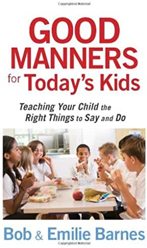 Good Manners for Today's Kids: Teaching Your Child the Right Things to Say and Do (English Edition)