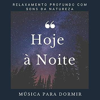 Hoje à Noite - Música para Dormir, Relaxamento Profundo com Sons da Natureza (Chuva, Água, Voz da Floresta)
