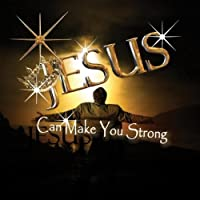 Jesus Can Make You Strong