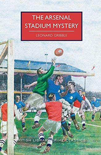 The Arsenal Stadium Mystery (British Library Crime Classics)