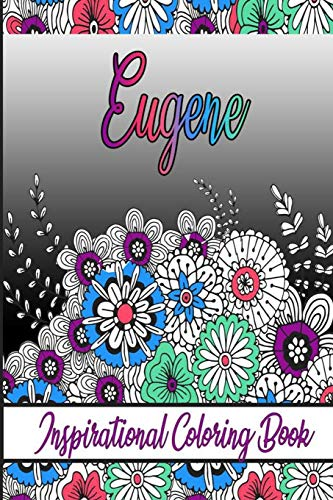 Eugene Inspirational Coloring Book: An adult Coloring Book with Adorable Doodles, and Positive Affirmations for Relaxaiton. 30 designs, 64 pages, matte cover, size 6 x9 inch,