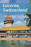 Lucerne, Switzerland: And the Lake Lucerne Area (Starting-Point Travel Guides)