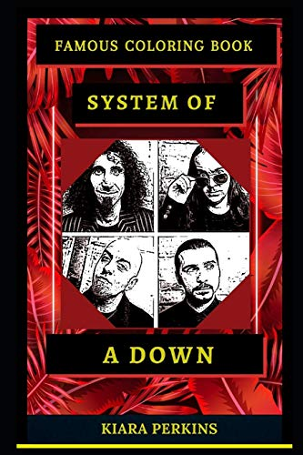 System of a Down Famous Coloring Book: Whole Mind Regeneration and Untamed Stress Relief Coloring Book for Adults