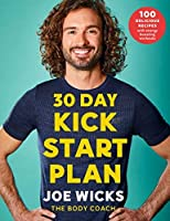 30 Day Kick Start Plan: 100 Delicious Recipes with Energy Boosting Workouts