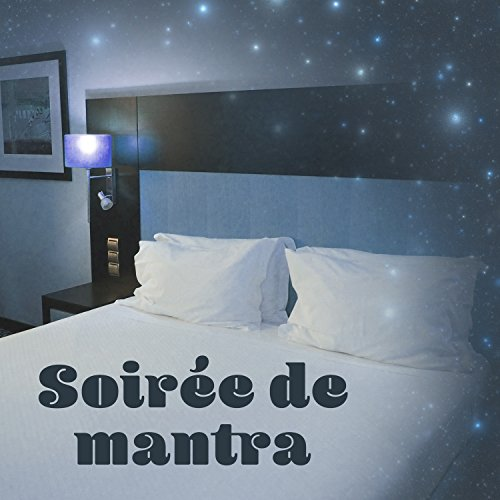 Soirée de mantra - Résolution du problème, Magnifique illumination sur un seul souffle, Moment d'oubli, Sans moyen de contrainte pour un meilleur sommeil, Les sons la détente