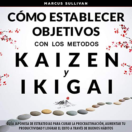 Cómo Establecer Objetivos con los Metodos Ikigai y Kaizen [How to Set Objectives with the Ikigai and Kaizen Methods] Titelbild