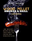 Wood Pellet Smoker and Grill Cookbook: 200+ Delicious Recipes to Show Your Family and Friends Your Pitmaster's Game