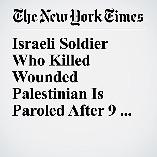 Israeli Soldier Who Killed Wounded Palestinian Is Paroled After 9 Months copertina