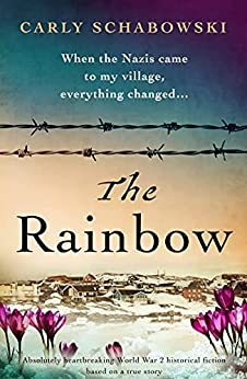 The Rainbow: Absolutely heartbreaking World War 2 historical fiction based on a true story (English Edition)    Format Kindle