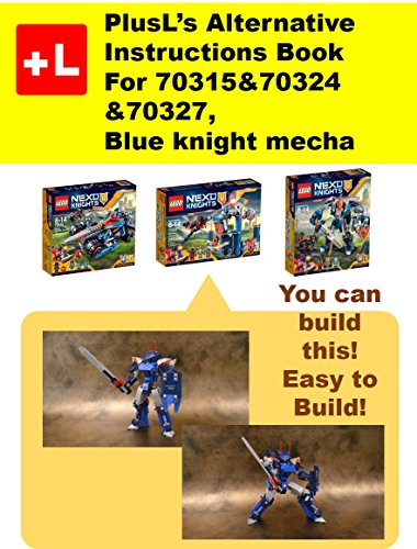 PlusL's Alternative Instruction For 70315&70324&70327, Blue knight mecha: You can build the Blue knight mecha out of your own bricks! (English Edition)