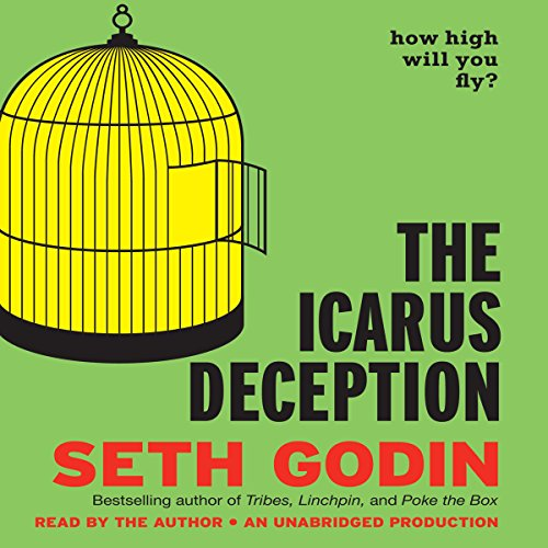 The Icarus Deception     How High Will You Fly?              By:                                                                                                                                 Seth Godin                               Narrated by:                                                                                                                                 Seth Godin                      Length: 7 hrs and 12 mins     1,289 ratings     Overall 4.4