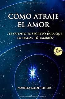 Como Atraje el Amor: Te cuento el Secreto para que lo hagas tú  tambien (Spanish Edition)