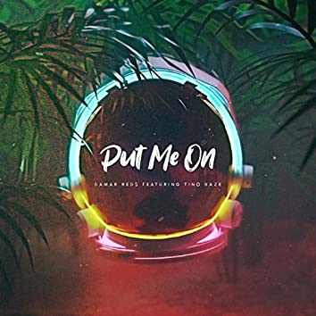 Put Me On (feat. Tino Baze)