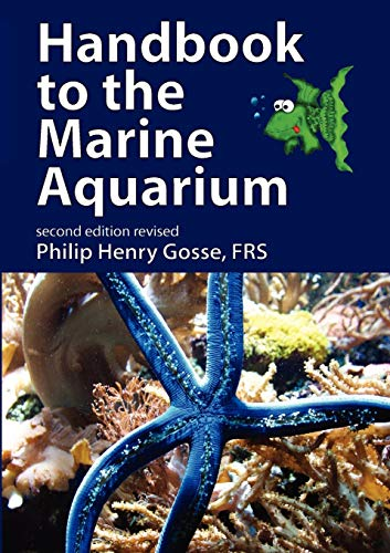 Handbook to the Marine Aquarium: Containing Practical Instructions for Constructing, Stocking, and Maintaining a Tank, and for Collecting Plants and Animals