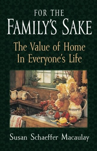 Compare Textbook Prices for For the Family's Sake: The Value of Home in Everyone's Life  ISBN 9781581341119 by Macaulay, Susan Schaeffer