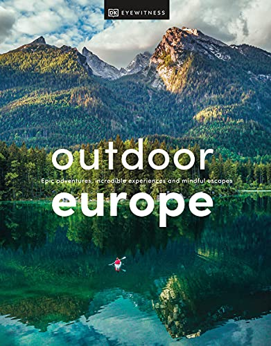 Outdoor Europe: Epic adventures, incredible experiences, and mindful escapes