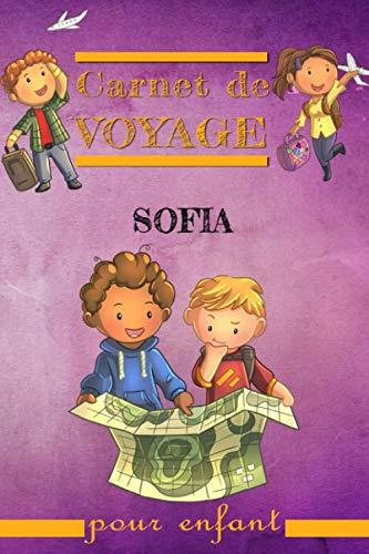 Carnet de Voyage Sofia pour Enfant: Journal de voyage pour enfant pour prendre note des bons moments avec des des petits coloriages 120 pages