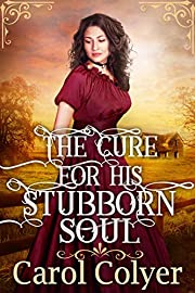 The Cure for His Stubborn Soul: A Historical Western Romance Book