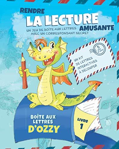 La boîte aux lettres d'Ozzy: Apprendre à lire facilement et en s'amusant à votre enfant avec les cartes postales interactives d'un petit correspondant ... 5 - 7 ans | Grande Section - CP (Livre 1)