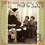 Must Be Santa! The Rounder Christmas Album