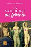 La mythologie au féminin - Aux sources du sexisme