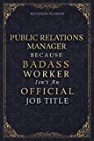 Notebook Planner Public Relations Manager Because Badass Miracle Worker Isn't An Official Job: Goal, Homeschool, Schedule, Personal Budget, ... inch, Daily, A5, 5.24 x 22.86 cm, 120 Pages -  Independently published
