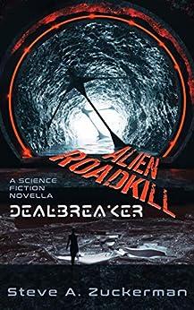 Alien Roadkill-Dealbreaker: Book 1 by [Steve Zuckerman]
