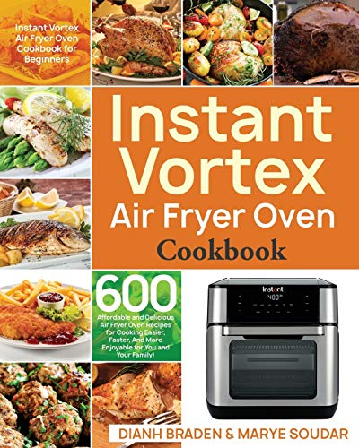 Instant Vortex Air Fryer Oven Cookbook: 600 Affordable and Delicious Air Fryer Oven Recipes for Cook