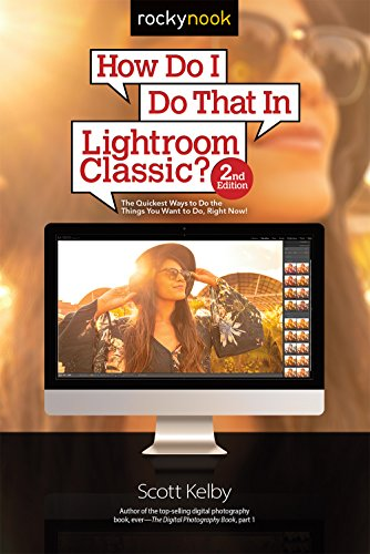 How Do I Do That In Lightroom Classic?: The Quickest Ways to Do the Things You Want to Do, Right Now! (2nd Edition) (How Do I Do That...) (English Edition)