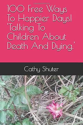 100 Free Ways To Happier Days! Talking To Children About Death And Dying.
