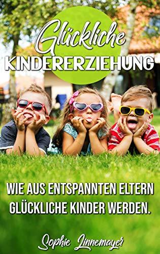 Glückliche Kindererziehung: Wie aus entspannten Eltern glückliche Kinder werden