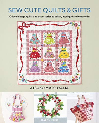 Sew Cute Quilts & Gifts: 30 lovely bags, quilts and accessories to stitch, appliqué and embroider
