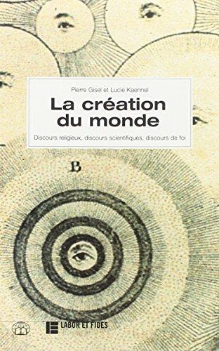 La création du monde: Discours religieux, discours scientifiques, discours de foi