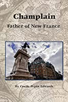 Champlain: Father of New France