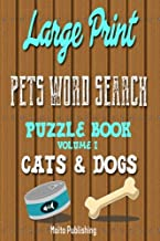 Large Print Pets Word Search Puzzle Book Volume I: Cats & Dogs (Volume 1)
