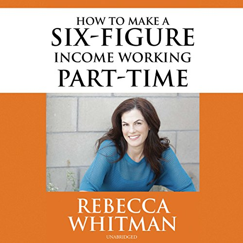 How to Make a Six-Figure Income Working Part-Time audiobook cover art