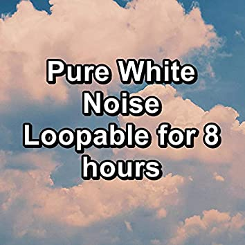 Pure White Noise Loopable for 8 hours