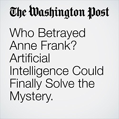 Who Betrayed Anne Frank? Artificial Intelligence Could Finally Solve the Mystery. audiobook cover art