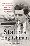 Stalin's Englishman: Guy Burgess, the Cold War, and the Cambridge Spy Ring