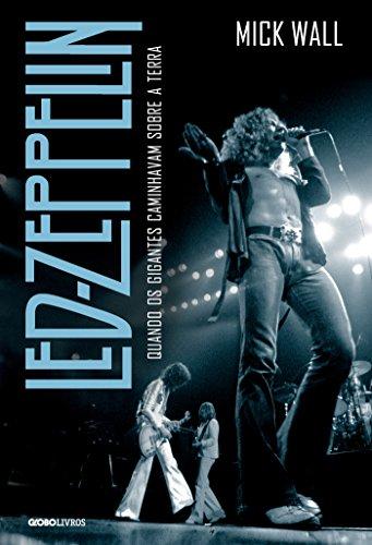 Led Zeppelin - Quando os gigantes caminhavam sobre a Terra