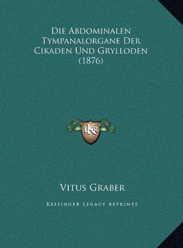 Die Abdominalen Tympanalorgane Der Cikaden Und Grylloden (18die Abdominalen Tympanalorgane Der Cikaden Und Grylloden (1876) 76)