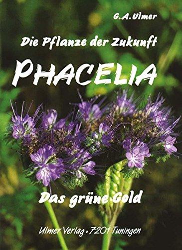 Phacelia: Die Pflanze der Zukunft, das grüne Gold