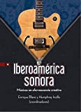 Iberoamérica sonora: Músicos en efervescencia creativa